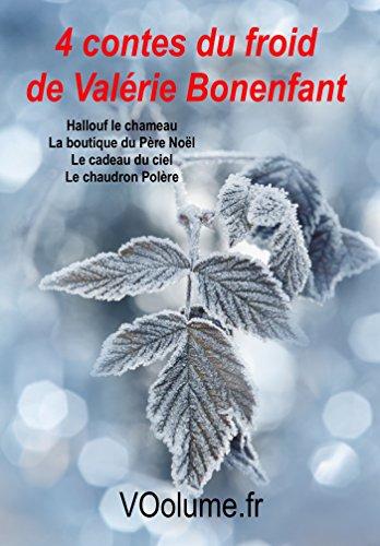 4 contes du froid de Valérie Bonenfant: Cadeau du ciel, Chaudron Polère, Hallouf le chameau, la boutique du Père Noël