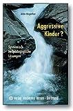 Aggressive Kinder?: Systemisch heilpädagogische Lösungen