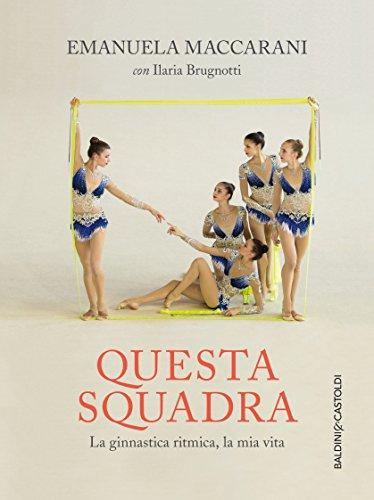 Questa squadra. La ginnastica ritmica, la mia vita (Le boe) por Emanuela Maccarani