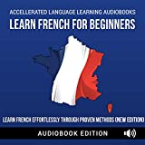 Learn French for Beginners: Learn French Effortlessly Through Proven Methods (New Edition)