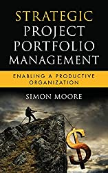 Strategic Project Portfolio Management: Enabling a Productive Organization (Microsoft Executive Circle, Band 16)