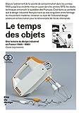 Le temps des objets : Une histoire du design industriel en France (1945-1980)