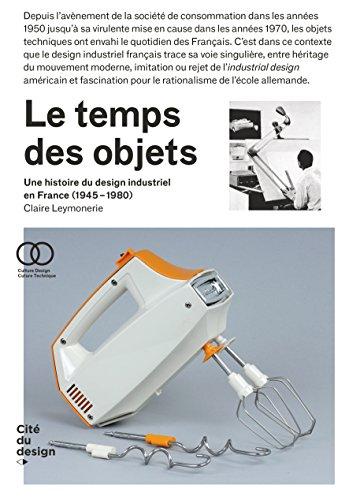 Le temps des objets, une histoire du design indust...