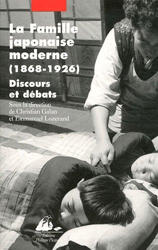 La Famille japonaise moderne, 1868-1926 : Discours et débats