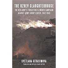 The Rzhev Slaughterhouse: The Red Army's Forgotten 15-month Campaign against Army Group Center, 1942-1943