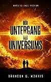 Der Untergang des Universums: Hard Science Fiction
