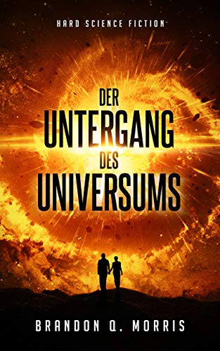 Der Untergang des Universums: Hard Science Fiction