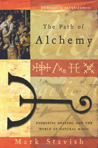 The Path of Alchemy: Energetic Healing & the World of Natural Magic: Energetic Healing and the World of Natural Alchemy (Pathways to Enlightenment) por Mark Stavish
