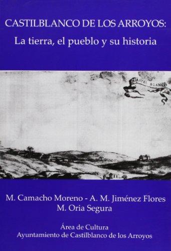 Castilblanco de los Arroyos: La tierra, el pueblo y su historia (Otras publicaciones (Historia))