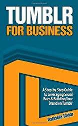 Tumblr for Business (Give Your Marketing a Digital Edge) by Gabriela Taylor (2013-07-10)