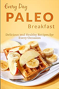 Paleo Breakfasts: Delicious Get In Shape Breakfasts For Everyone (Everyday Recipes) (English Edition) von [Richoux, Ranae]