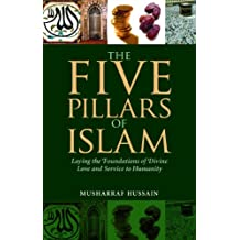 The Five Pillars of Islam: Laying the Foundations of Divine Love and Service to Humanity (English Edition)