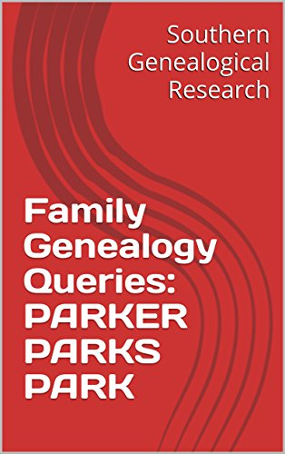 Family Genealogy Queries: PARKER PARKS PARK (Southern Genealogical Research) (English Edition)