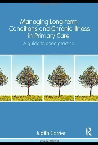 Managing Long-term Conditions and Chronic Illness in Primary Care: A Guide to Good Practice by Carrier, Judith [17 February 2009]