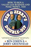 Ben Jerrys Double Dip: How to Run a Values Led Business and Make Money Too: Lead with Your Values and Make Money Too