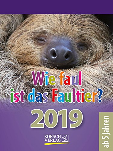 Wie faul ist das Faultier? 2019: Tages-Abreisskalender für Kinder mit Rätseln, Spiel und Witz I Aufstellbar I 12 x 16 cm