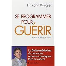 Se programmer pour guérir - La Delta-médecine : de nouvelles réponses pratiques face au cancer