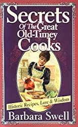 Secrets of the Great Old-Timey Cooks: Historic Recipes, Lore and Wisdom