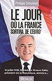 Telecharger Livres Le jour ou la France sortira de l Euro 14 juillet 2012 Dominique Strauss Kahn president de la Republique annonce (PDF,EPUB,MOBI) gratuits en Francaise