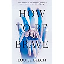 How To Be Brave by Louise Beech (2015-09-17)