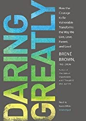 Daring Greatly: How the Courage to Be Vulnerable Transforms the Way We Live, Love, Parent, and Lead by Brene Brown (2012-09-11)