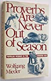 Proverbs Are Never Out of Season: Popular Wisdom in the Modern Age by Wolfgang Mieder (1993-05-06)