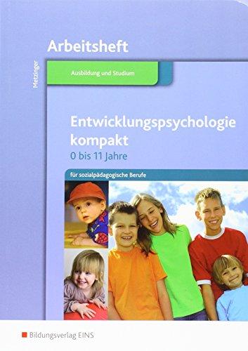 Entwicklungspsychologie kompakt für sozialpädagogische Berufe / 0-11 Jahre: Entwicklungspsychologie kompakt für sozialpädagogische Berufe: Arbeitsheft
