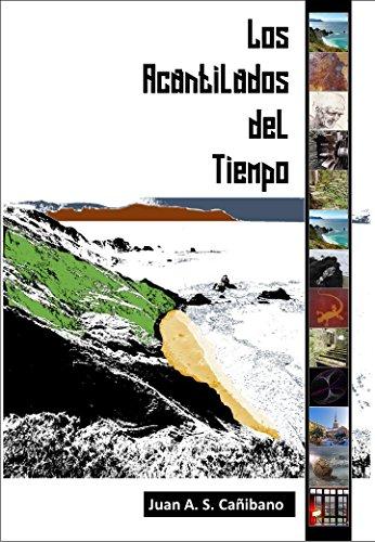 Los Acantilados del Tiempo por JUAN ANTONIO SANCHEZ CAÑIBANO