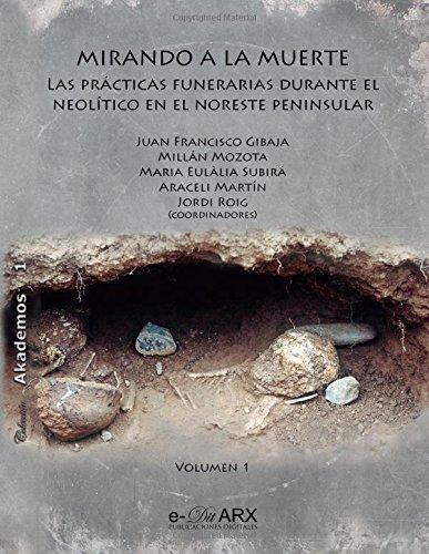 Mirando a la muerte (vol. 1): Las prácticas funerarias durante el Neolítico en el noreste peninsular: Volume 1 (Akademos)