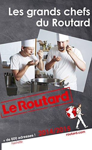 Guide du Routard Les grands chefs du Routard 2014/2015 par Collectif