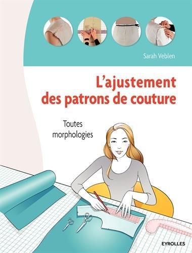 L'ajustement de patrons de couture: Toutes morphologies. par Sarah Veblen