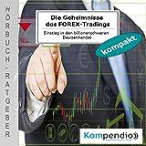 Die Geheimnisse des FOREX-Tradings: Einstieg in den billionenschweren Devisenhandel
