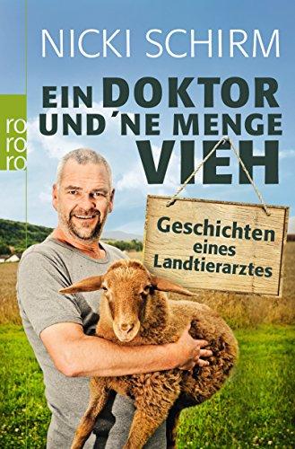 Ein Doktor und 'ne Menge Vieh: Geschichten eines Landtierarztes