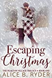 Escaping Christmas (The Peakton Village Trilogy - Book One) by Alice B. Ryder
