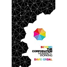Beyond the Corporation: Humanity Working by David Erdal (2012-09-01)