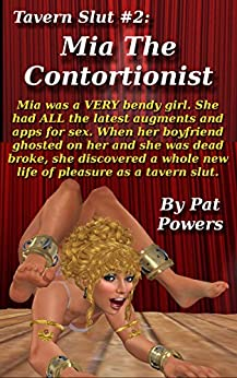 Tavern Slut #2: Mia The Contortionist: Mia was a VERY bendy girl. She had ALL the latest augments and apps for sex. And when her boyfriend ghosted on her, ... new life of pleasure. (English Edition) di [Powers, Pat]