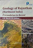 Geology Of Rajasthan (Northwest India) Precambrian to Recent