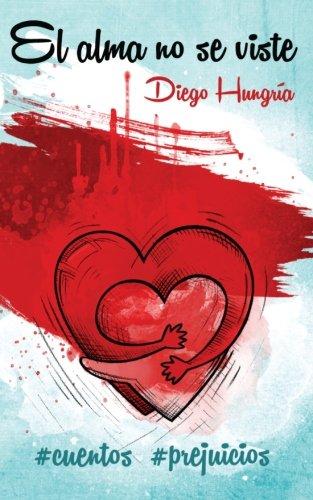 Descargar Libro El alma no se viste: #cuentos #prejuicios de Diego Hungría Máñez