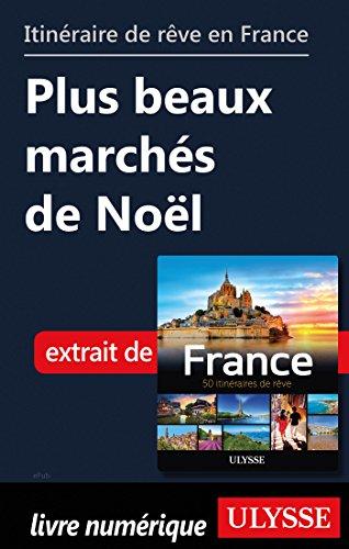 Descargar Libro Itinéraire de rêve en France - Plus beaux marchés de Noël de Collectif