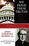 We Hold These Truths: Catholic Reflections on the American Proposition (A Sheed & Ward Classic) by John Courtney Murray (2005) Paperback