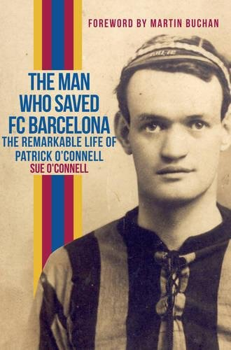 The Man Who Saved FC Barcelona: The Remarkable Life of Patrick O'Connell por Sue O'Connell