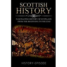Scottish History: Fascinating History of Scotland From the Beginning to the End (Booklet)