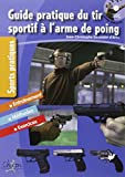 Guide pratique du tir sportif à l'arme de poing (avec un DVD inclus)