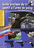 Guide pratique du tir sportif à l'arme de poing (avec un DVD inclus)