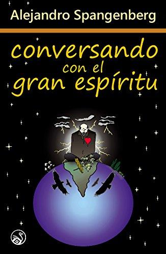 Conversando con el Gran Espíritu por Alejandro Spangenberg
