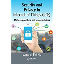 Security and Privacy in Internet of Things (IoTs): Models, Algorithms, and Implementations