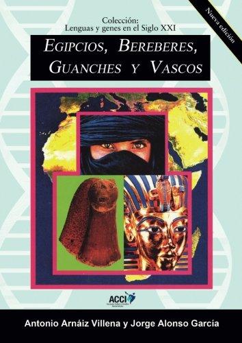 Egipcios, Bereberes, Guanches y Vascos (Lenguas y Genes en el Siglo XXI) por Antonio Arnaiz Villena