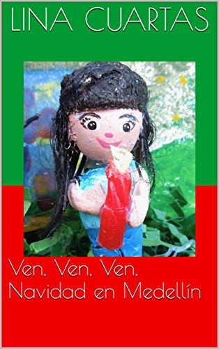 Ven, Ven, Ven: Navidad en Medellín (Yo Soy- Bilingual Books for Everyone nº 2) por Lina Cuartas