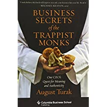 Business Secrets of the Trappist Monks – One CEO`s Quest for Meaning and Authenticity