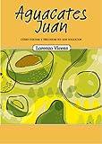 Aguacates Juan: Cómo iniciar y triunfar en los negocios